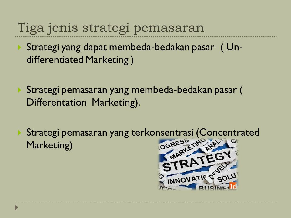 Tiga jenis strategi pemasaran  Strategi yang dapat membeda-bedakan pasar ( Un- differentiated Marketing )  Strategi pemasaran yang membeda-bedakan pasar ( Differentation Marketing).
