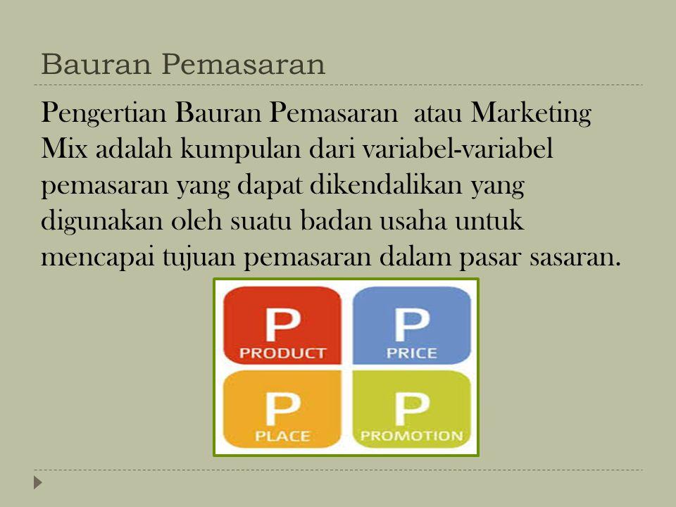 Bauran Pemasaran Pengertian Bauran Pemasaran atau Marketing Mix adalah kumpulan dari variabel-variabel pemasaran yang dapat dikendalikan yang digunakan oleh suatu badan usaha untuk mencapai tujuan pemasaran dalam pasar sasaran.