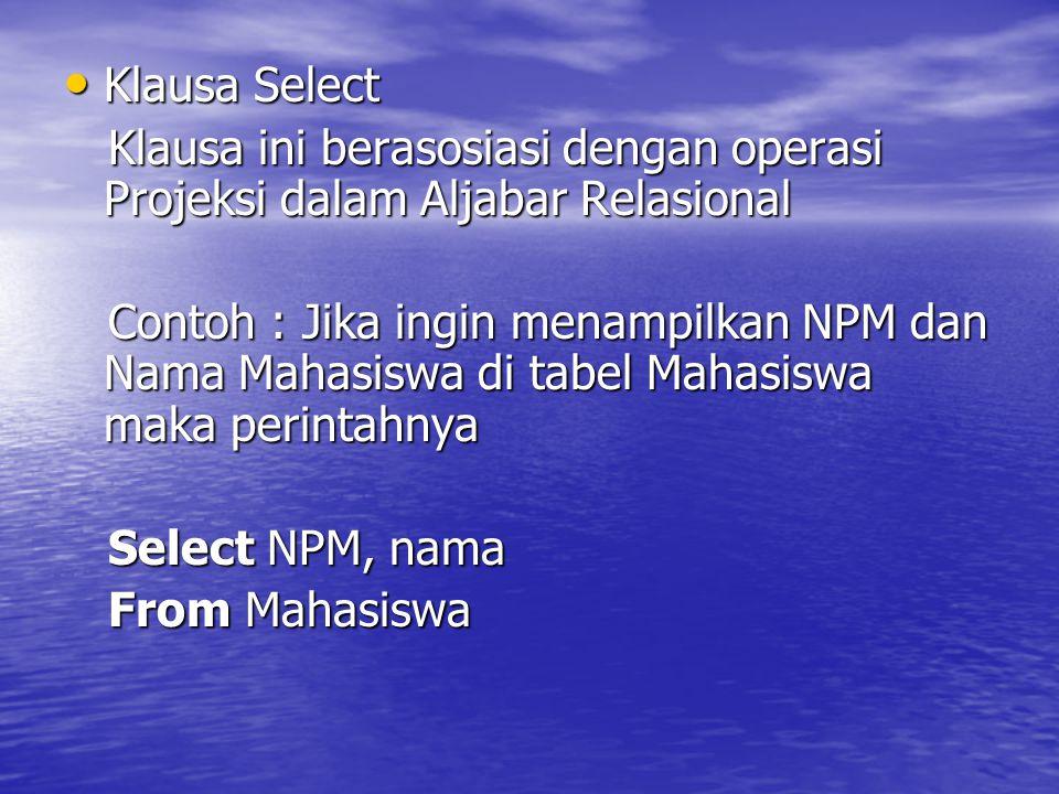 Klausa Select Klausa Select Klausa ini berasosiasi dengan operasi Projeksi dalam Aljabar Relasional Klausa ini berasosiasi dengan operasi Projeksi dal