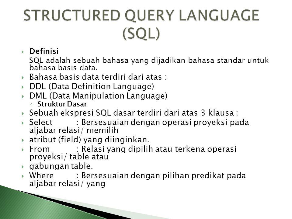  Definisi SQL adalah sebuah bahasa yang dijadikan bahasa standar untuk bahasa basis data.  Bahasa basis data terdiri dari atas :  DDL (Data Definit