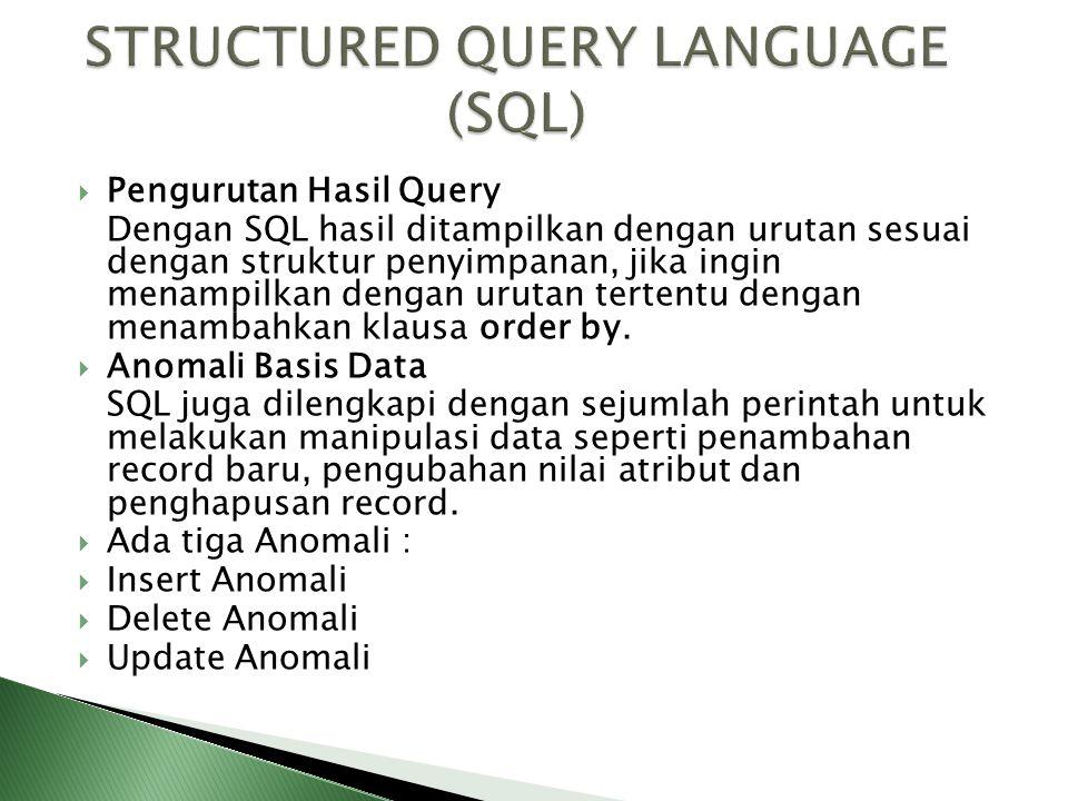  Pengurutan Hasil Query Dengan SQL hasil ditampilkan dengan urutan sesuai dengan struktur penyimpanan, jika ingin menampilkan dengan urutan tertentu