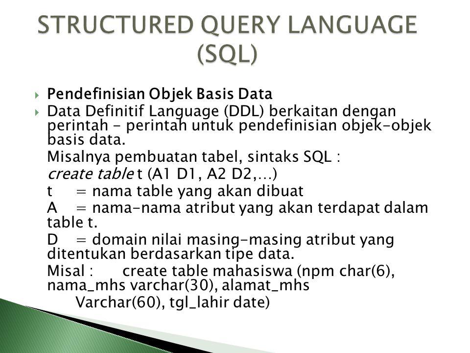  Pendefinisian Objek Basis Data  Data Definitif Language (DDL) berkaitan dengan perintah - perintah untuk pendefinisian objek-objek basis data. Misa