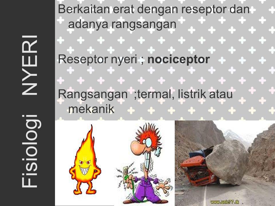 Berkaitan erat dengan reseptor dan adanya rangsangan Reseptor nyeri ; nociceptor Rangsangan ;termal, listrik atau mekanik Fisiologi NYERI