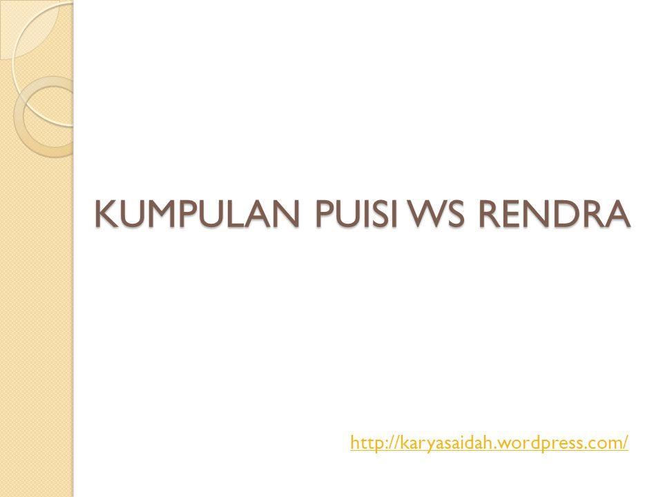 KUMPULAN PUISI WS RENDRA http://karyasaidah.wordpress.com/