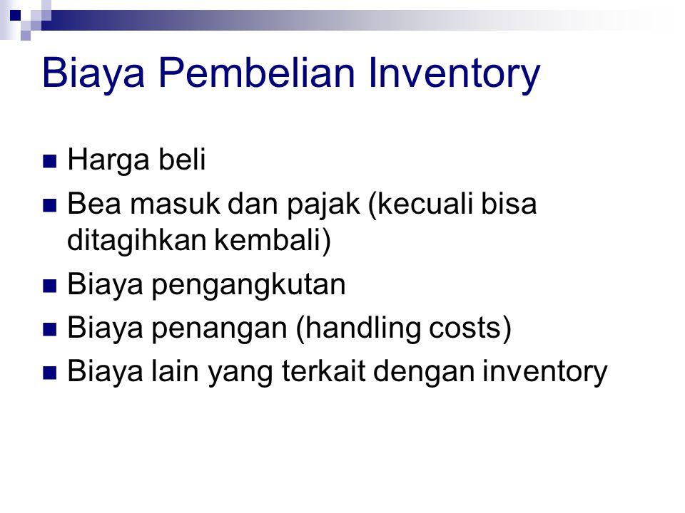 Biaya Pembelian Inventory Harga beli Bea masuk dan pajak (kecuali bisa ditagihkan kembali) Biaya pengangkutan Biaya penangan (handling costs) Biaya la