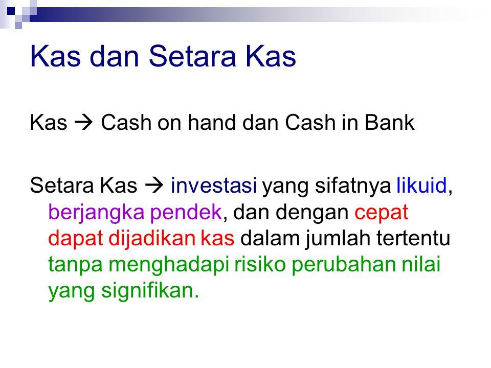 Kas dan Setara Kas Kas  Cash on hand dan Cash in Bank Setara Kas  investasi yang sifatnya likuid, berjangka pendek, dan dengan cepat dapat dijadikan