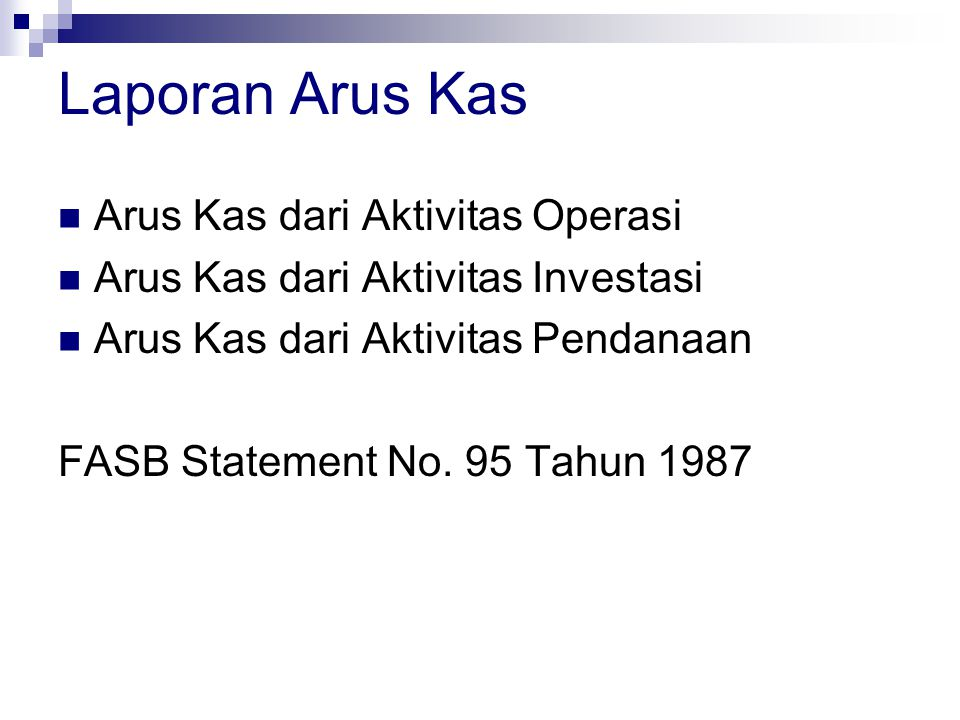 Laporan Arus Kas Arus Kas dari Aktivitas Operasi Arus Kas dari Aktivitas Investasi Arus Kas dari Aktivitas Pendanaan FASB Statement No. 95 Tahun 1987