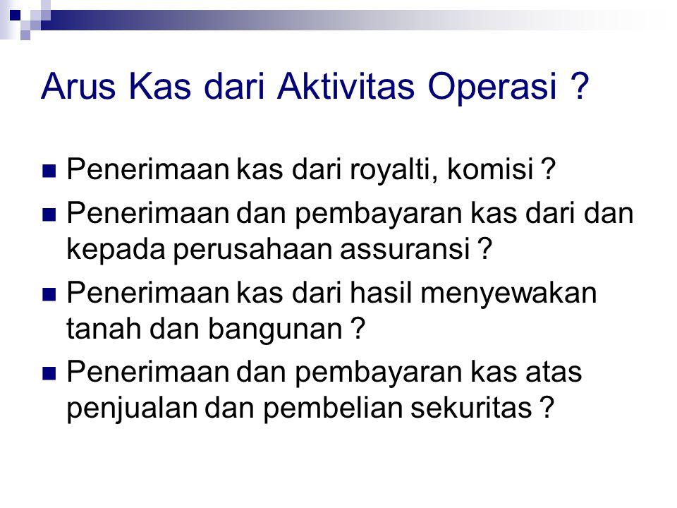 Arus Kas dari Aktivitas Operasi ? Penerimaan kas dari royalti, komisi ? Penerimaan dan pembayaran kas dari dan kepada perusahaan assuransi ? Penerimaa