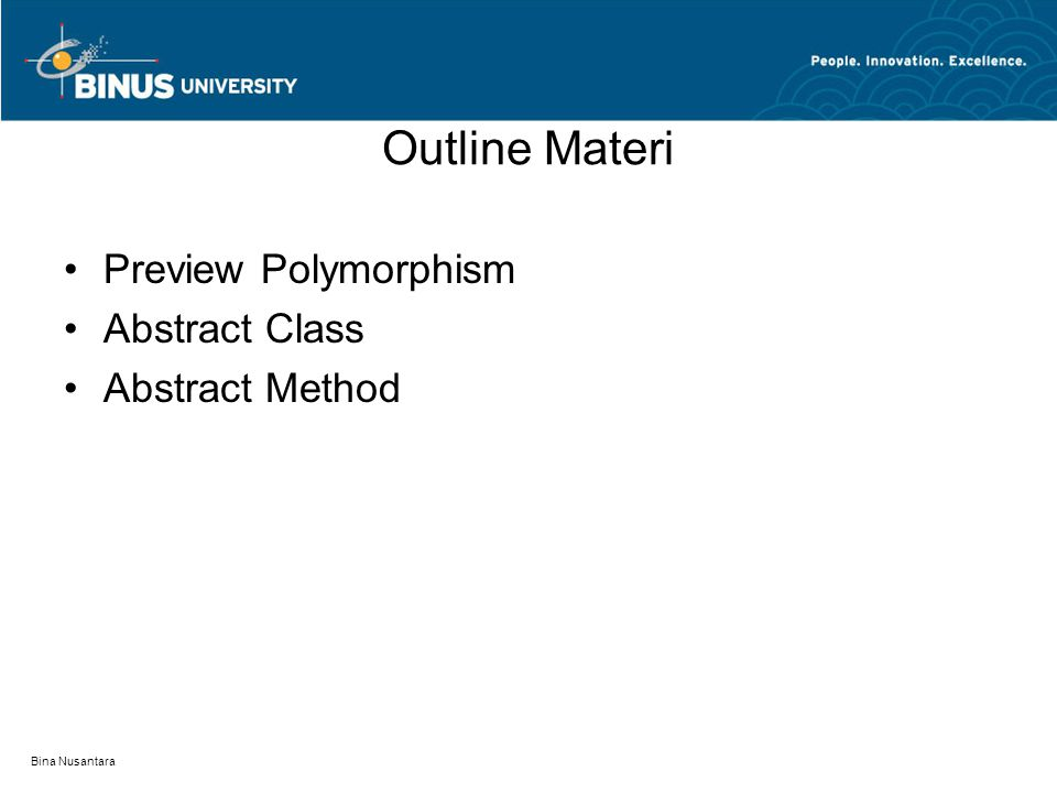 Bina Nusantara Outline Materi Preview Polymorphism Abstract Class Abstract Method