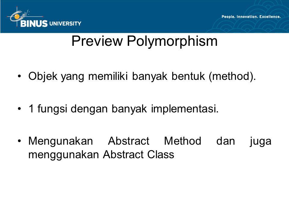Preview Polymorphism Objek yang memiliki banyak bentuk (method).