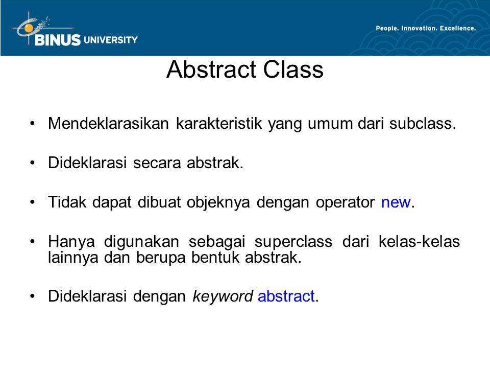 Abstract Class Mendeklarasikan karakteristik yang umum dari subclass.