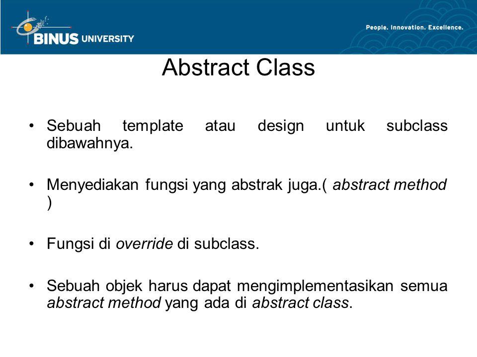 Abstract Class Sebuah template atau design untuk subclass dibawahnya.
