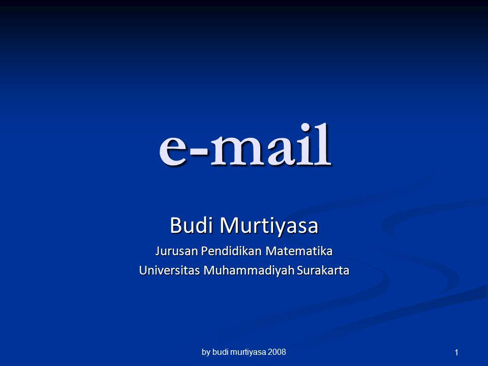 e-mail Budi Murtiyasa Jurusan Pendidikan Matematika Universitas Muhammadiyah Surakarta by budi murtiyasa 2008 1