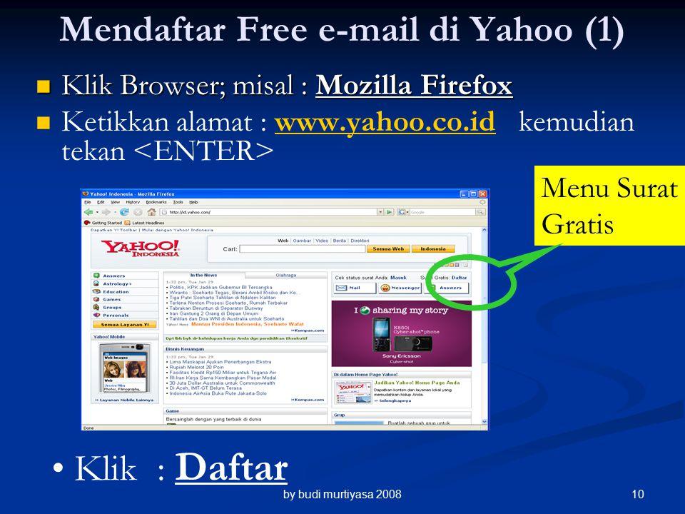 Mendaftar Free e-mail di Yahoo (1) Klik Browser; misal : Mozilla Firefox Klik Browser; misal : Mozilla Firefox Ketikkan alamat : www.yahoo.co.id kemudian tekan www.yahoo.co.id Menu Surat Gratis Klik : Daftar by budi murtiyasa 200810