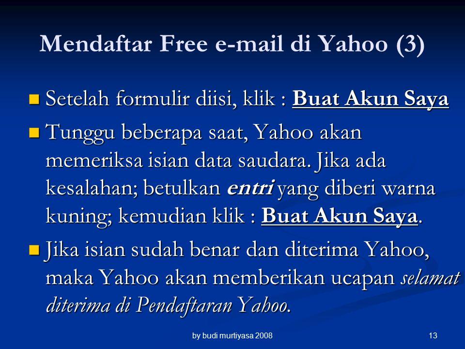 Setelah formulir diisi, klik : Buat Akun Saya Setelah formulir diisi, klik : Buat Akun Saya Tunggu beberapa saat, Yahoo akan memeriksa isian data saudara.