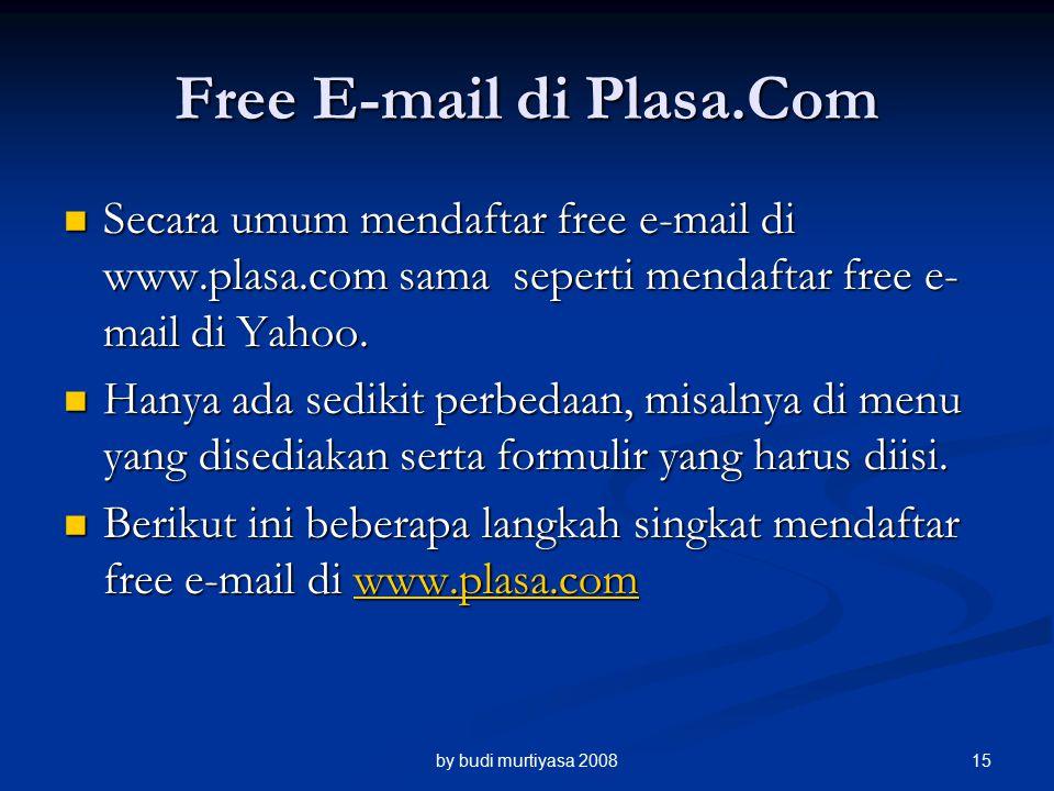 Secara umum mendaftar free e-mail di www.plasa.com sama seperti mendaftar free e- mail di Yahoo.