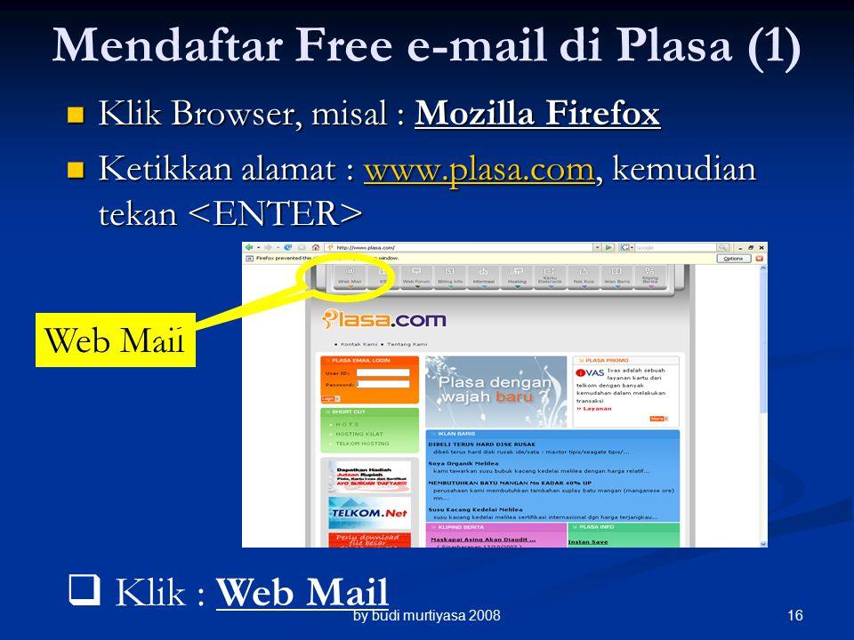 Klik Browser, misal : Mozilla Firefox Klik Browser, misal : Mozilla Firefox Ketikkan alamat : www.plasa.com, kemudian tekan Ketikkan alamat : www.plasa.com, kemudian tekan www.plasa.com Mendaftar Free e-mail di Plasa (1)  Klik : Web Mail Web Mail by budi murtiyasa 200816