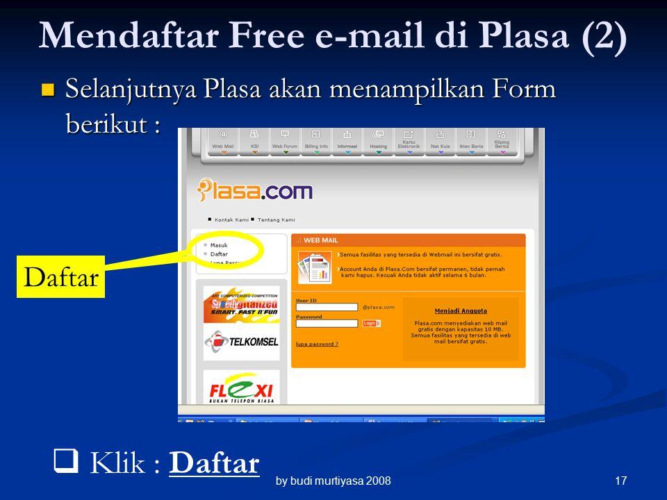 Selanjutnya Plasa akan menampilkan Form berikut : Selanjutnya Plasa akan menampilkan Form berikut : Mendaftar Free e-mail di Plasa (2)  Klik : Daftar Daftar by budi murtiyasa 200817