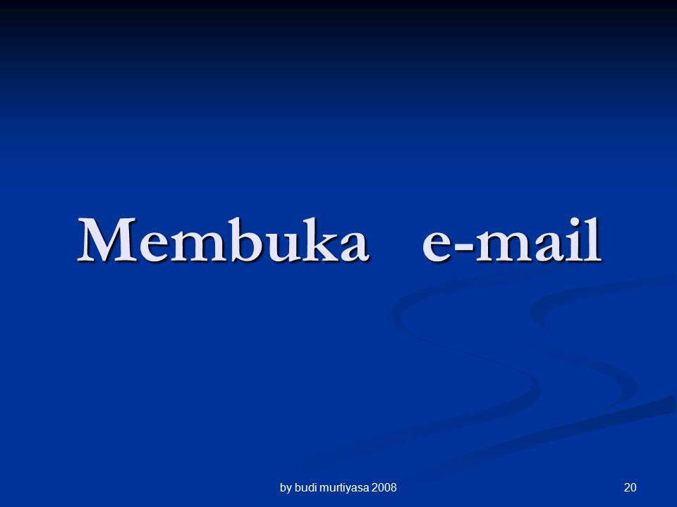 Membuka e-mail by budi murtiyasa 200820