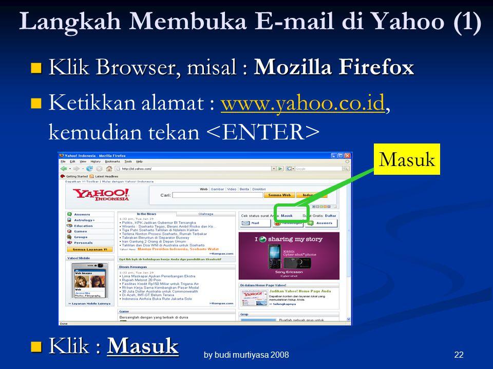 Klik Browser, misal : Mozilla Firefox Klik Browser, misal : Mozilla Firefox Ketikkan alamat : www.yahoo.co.id, kemudian tekan www.yahoo.co.id Langkah Membuka E-mail di Yahoo (1) Klik : Masuk Klik : Masuk Masuk by budi murtiyasa 200822