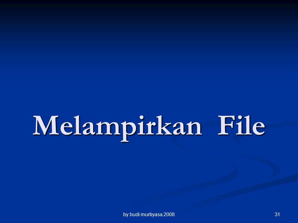 Melampirkan File by budi murtiyasa 200831