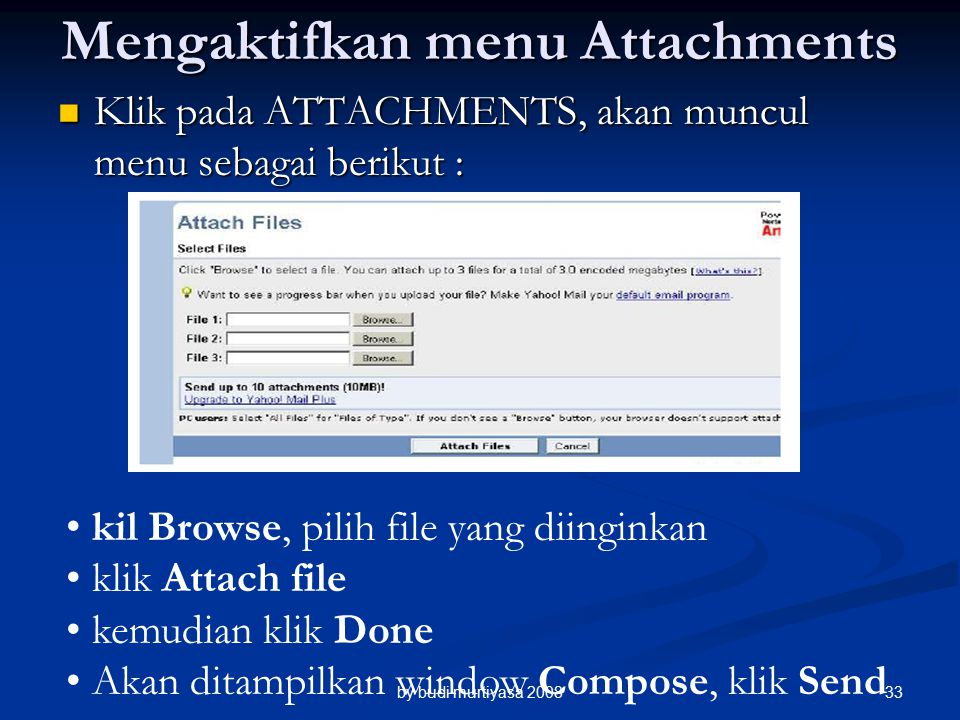 Mengaktifkan menu Attachments Klik pada ATTACHMENTS, akan muncul menu sebagai berikut : Klik pada ATTACHMENTS, akan muncul menu sebagai berikut : kil Browse, pilih file yang diinginkan klik Attach file kemudian klik Done Akan ditampilkan window Compose, klik Send by budi murtiyasa 200833