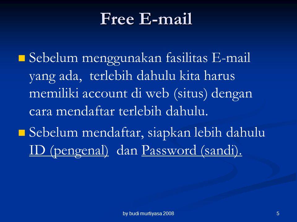 Sebelum menggunakan fasilitas E-mail yang ada, terlebih dahulu kita harus memiliki account di web (situs) dengan cara mendaftar terlebih dahulu.