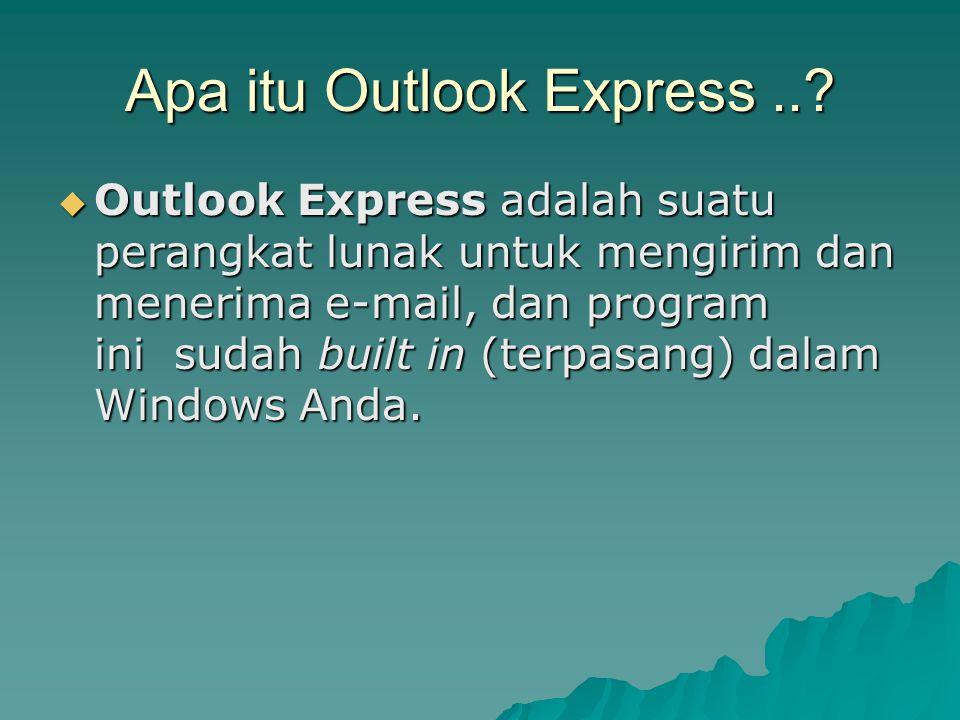 Apa itu Outlook Express..?  Outlook Express adalah suatu perangkat lunak untuk mengirim dan menerima e-mail, dan program ini sudah built in (terpasan