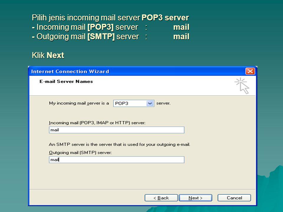 Pilih jenis incoming mail server POP3 server - Incoming mail [POP3] server: mail - Outgoing mail [SMTP] server: mail Klik Next