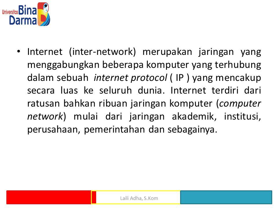 Internet (inter-network) merupakan jaringan yang menggabungkan beberapa komputer yang terhubung dalam sebuah internet protocol ( IP ) yang mencakup secara luas ke seluruh dunia.