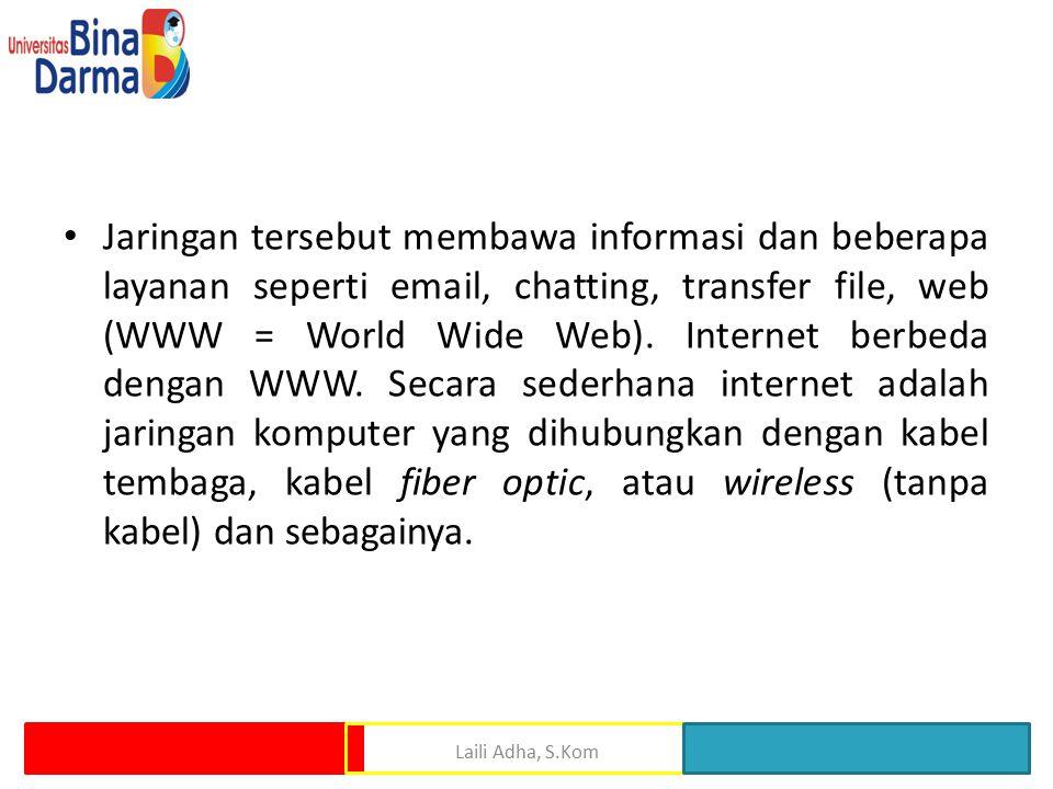 Jaringan tersebut membawa informasi dan beberapa layanan seperti email, chatting, transfer file, web (WWW = World Wide Web).