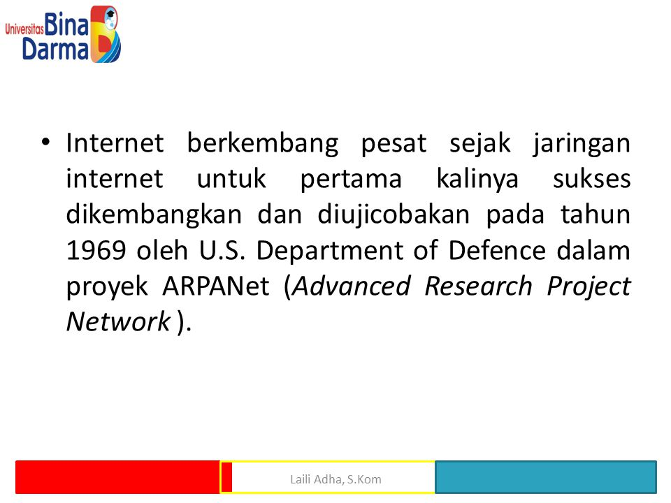Internet berkembang pesat sejak jaringan internet untuk pertama kalinya sukses dikembangkan dan diujicobakan pada tahun 1969 oleh U.S.