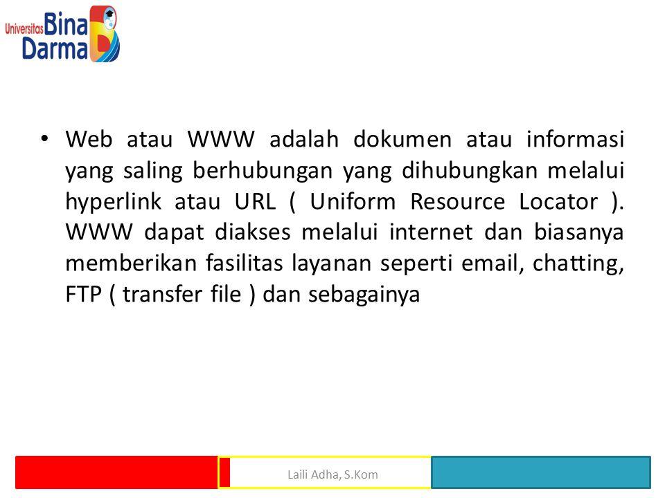 Web atau WWW adalah dokumen atau informasi yang saling berhubungan yang dihubungkan melalui hyperlink atau URL ( Uniform Resource Locator ).