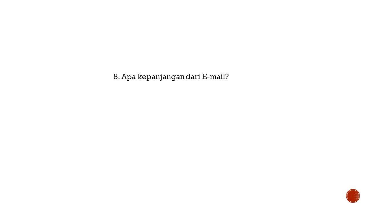 8. Apa kepanjangan dari E-mail?