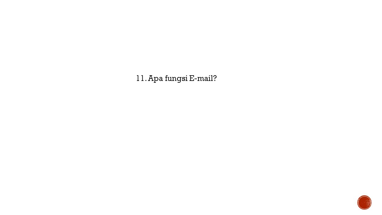 11. Apa fungsi E-mail?
