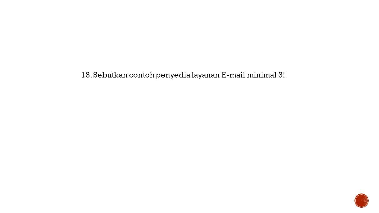 13. Sebutkan contoh penyedia layanan E-mail minimal 3!