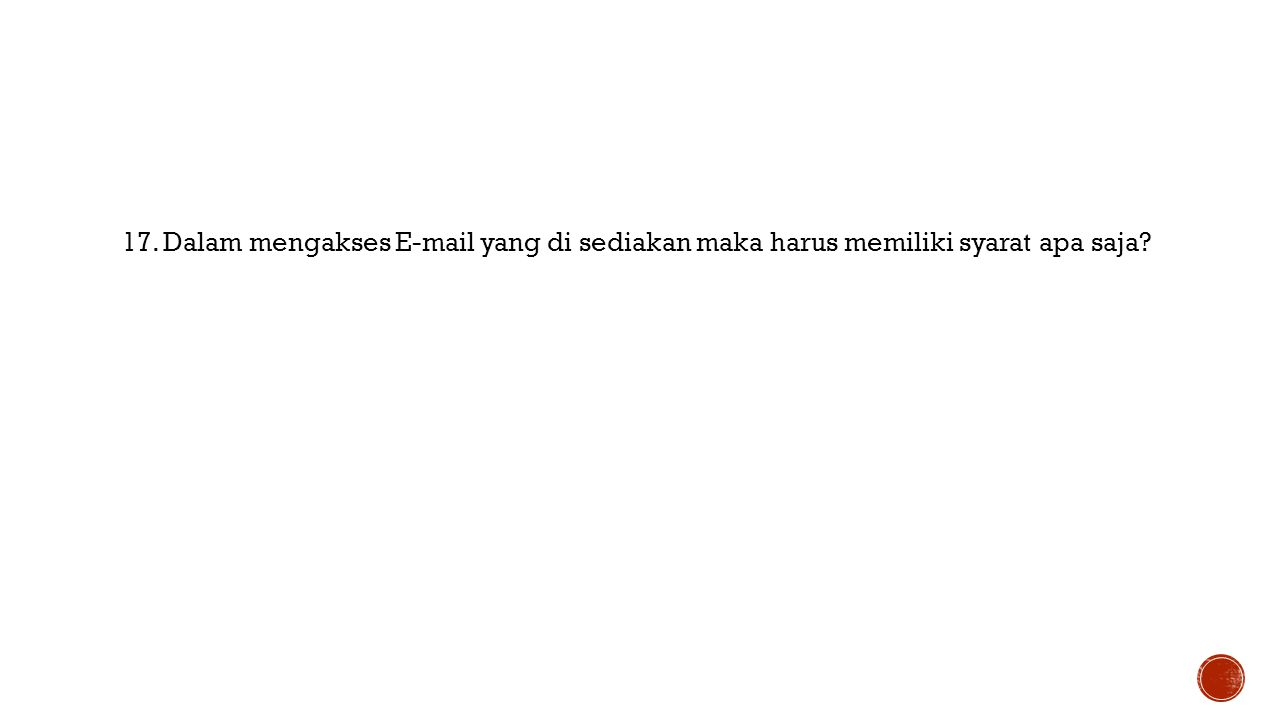 17. Dalam mengakses E-mail yang di sediakan maka harus memiliki syarat apa saja?