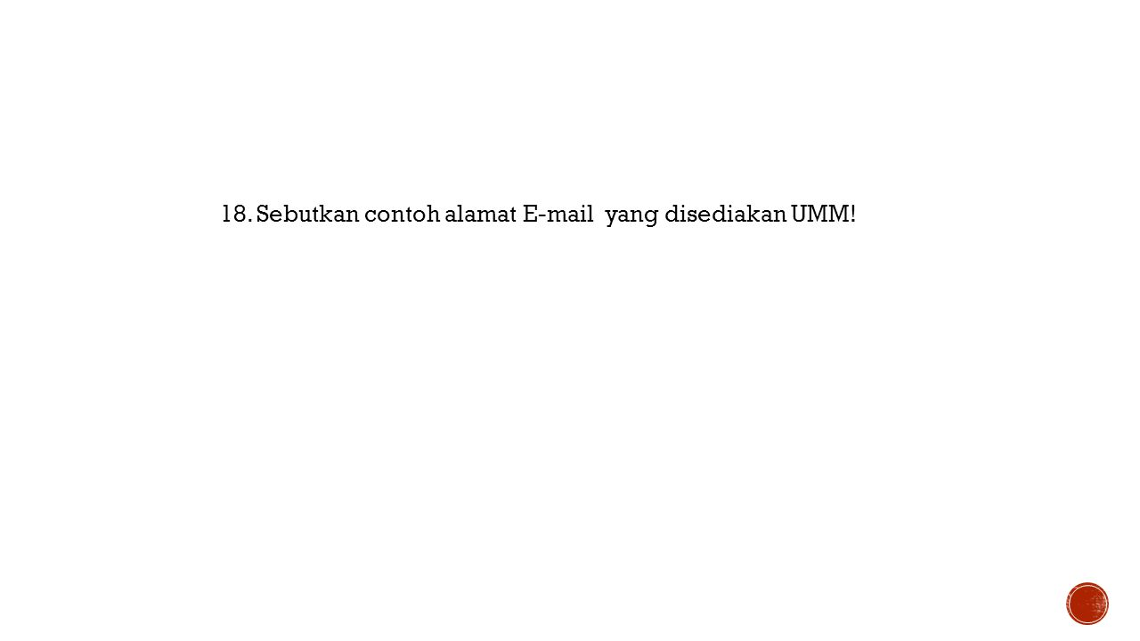 18. Sebutkan contoh alamat E-mail yang disediakan UMM!
