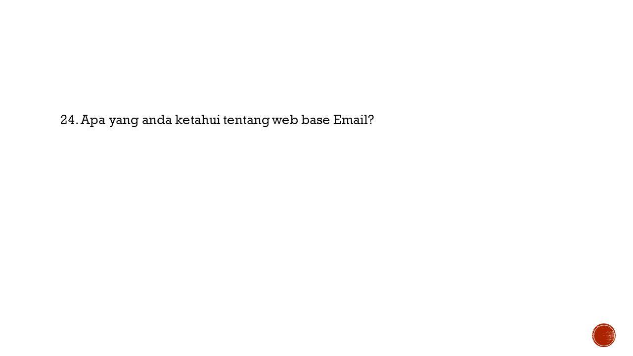 24. Apa yang anda ketahui tentang web base Email?