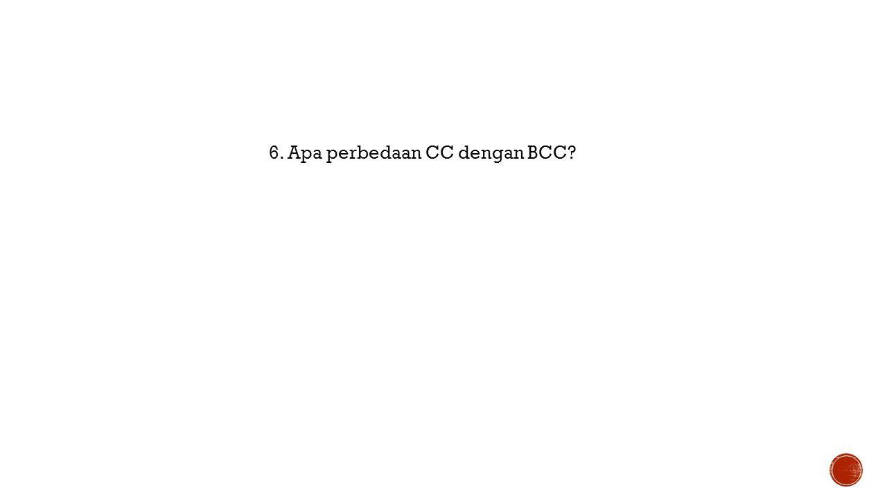 6. Apa perbedaan CC dengan BCC?