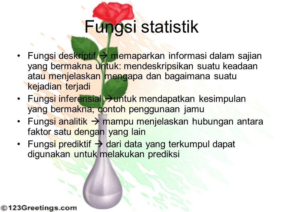 Fungsi statistik Fungsi deskriptif  memaparkan informasi dalam sajian yang bermakna untuk: mendeskripsikan suatu keadaan atau menjelaskan mengapa dan