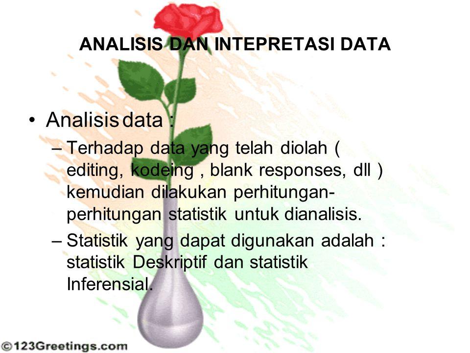 ANALISIS DAN INTEPRETASI DATA Analisisdata : –Terhadap data yang telah diolah ( editing, kodeing, blank responses, dll ) kemudian dilakukan perhitunga