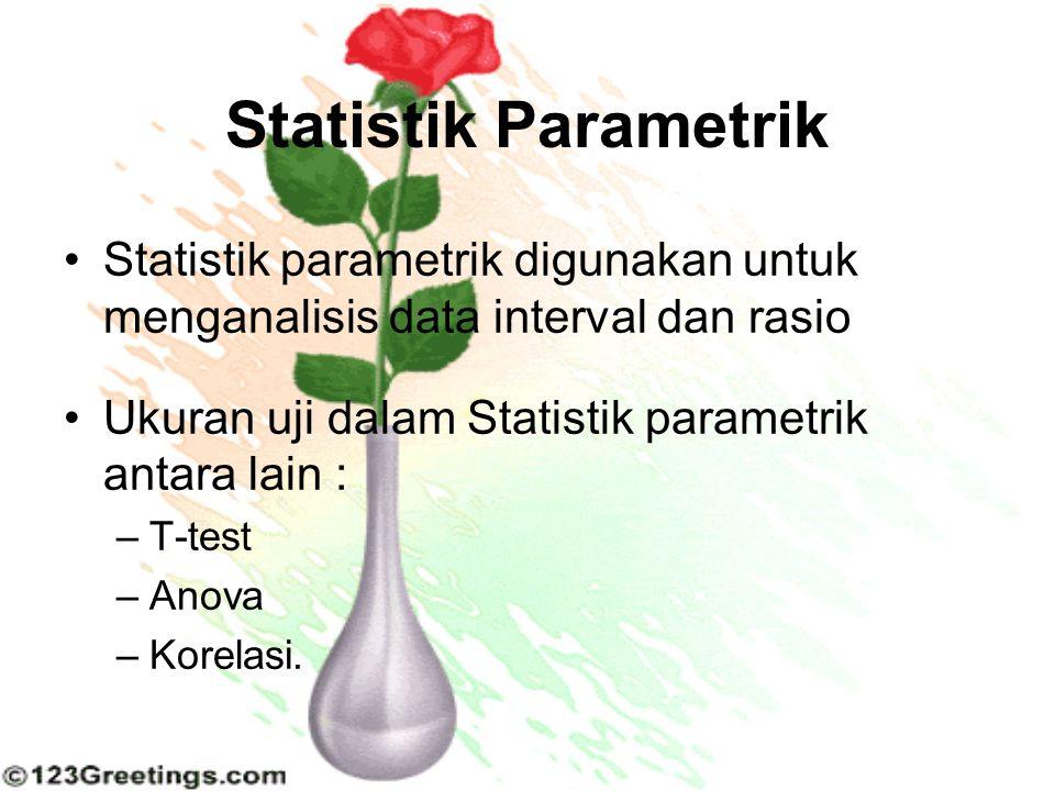 Statistik Parametrik Statistik parametrik digunakan untuk menganalisis data interval dan rasio Ukuran uji dalam Statistik parametrik antara lain : –T-