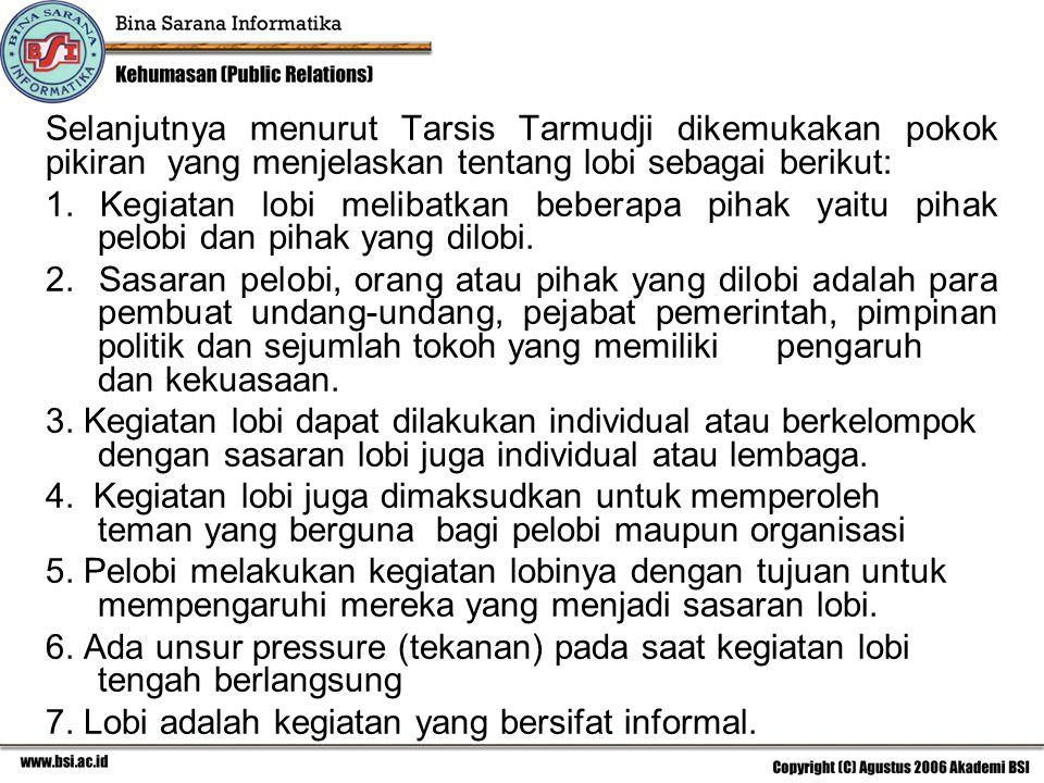 Selanjutnya menurut Tarsis Tarmudji dikemukakan pokok pikiran yang menjelaskan tentang lobi sebagai berikut: 1. Kegiatan lobi melibatkan beberapa piha