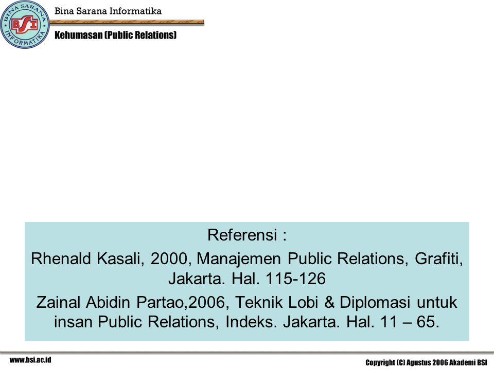 Referensi : Rhenald Kasali, 2000, Manajemen Public Relations, Grafiti, Jakarta. Hal. 115-126 Zainal Abidin Partao,2006, Teknik Lobi & Diplomasi untuk
