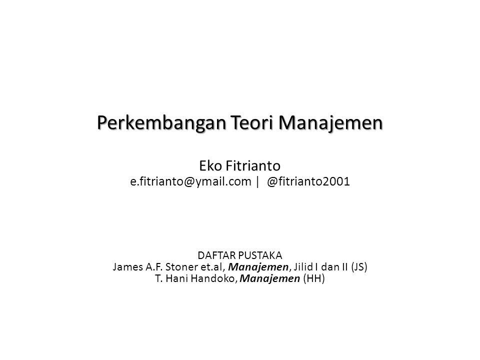 Perkembangan Teori Manajemen Perkembangan Teori Manajemen Eko Fitrianto e.fitrianto@ymail.com | @fitrianto2001 DAFTAR PUSTAKA James A.F.