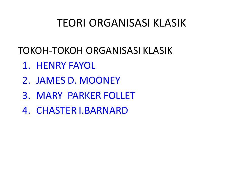 TOKOH-TOKOH ORGANISASI KLASIK 1.HENRY FAYOL 2.JAMES D.