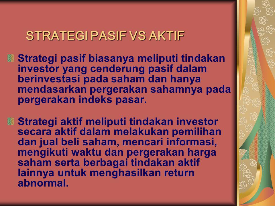 STRATEGI PASIF VS AKTIF Strategi pasif biasanya meliputi tindakan investor yang cenderung pasif dalam berinvestasi pada saham dan hanya mendasarkan pe
