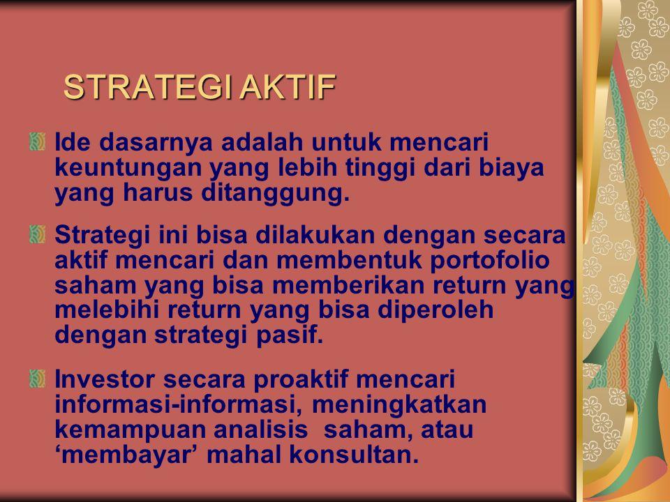 STRATEGI AKTIF Ide dasarnya adalah untuk mencari keuntungan yang lebih tinggi dari biaya yang harus ditanggung. Strategi ini bisa dilakukan dengan sec