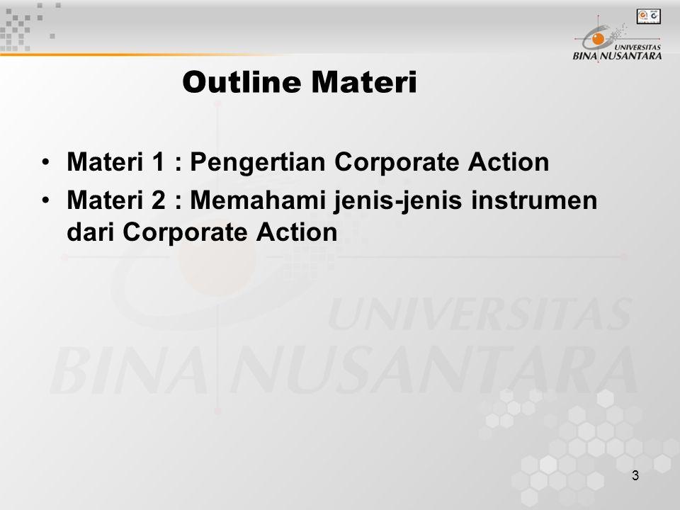 3 Outline Materi Materi 1 : Pengertian Corporate Action Materi 2 : Memahami jenis-jenis instrumen dari Corporate Action